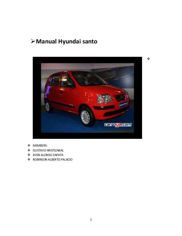 Manual Hyundai santo                                      MEMBERS:   GUSTAVO ARISTIZABAL   JHON ALONSO ZAPATA   ROBI...