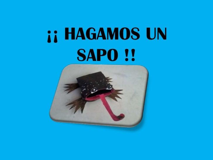 ¡¡ HAGAMOS UN    SAPO !!