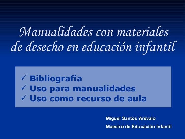 <ul><li>Bibliografía </li></ul><ul><li>Uso para manualidades </li></ul><ul><li>Uso como recurso de aula </li></ul>Manualid...