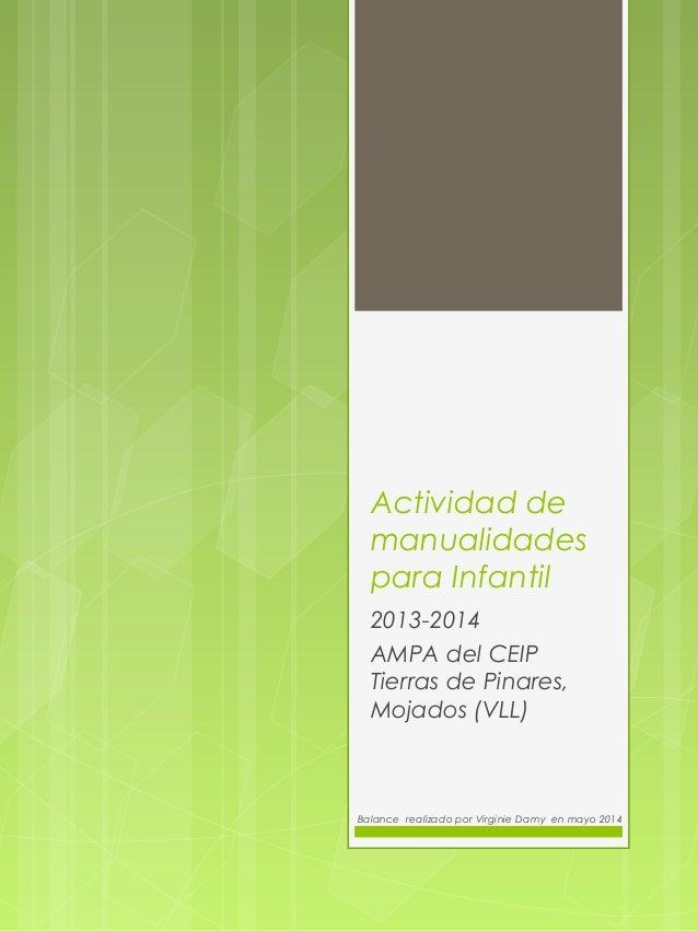 Actividad de manualidades para Infantil 2013-2014 AMPA del CEIP Tierras de Pinares, Mojados (VLL) Balance realizado por Vi...