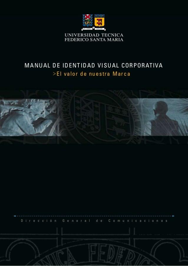 MANUAL DE IDENTIDAD VISUAL CORPORATIVA  El valor de nuestra Marca  D i r e c c i ó n G e n e r a l d e C o m u n i c a c i...
