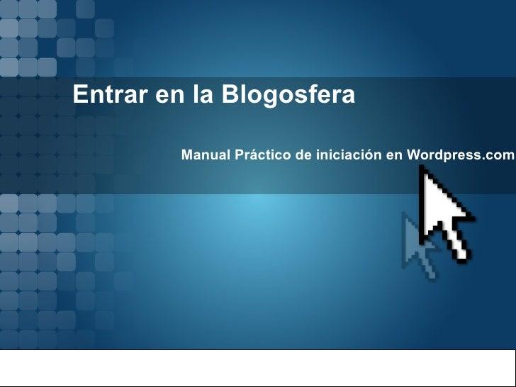 Entrar en la Blogosfera Manual Práctico de iniciación en Wordpress.com