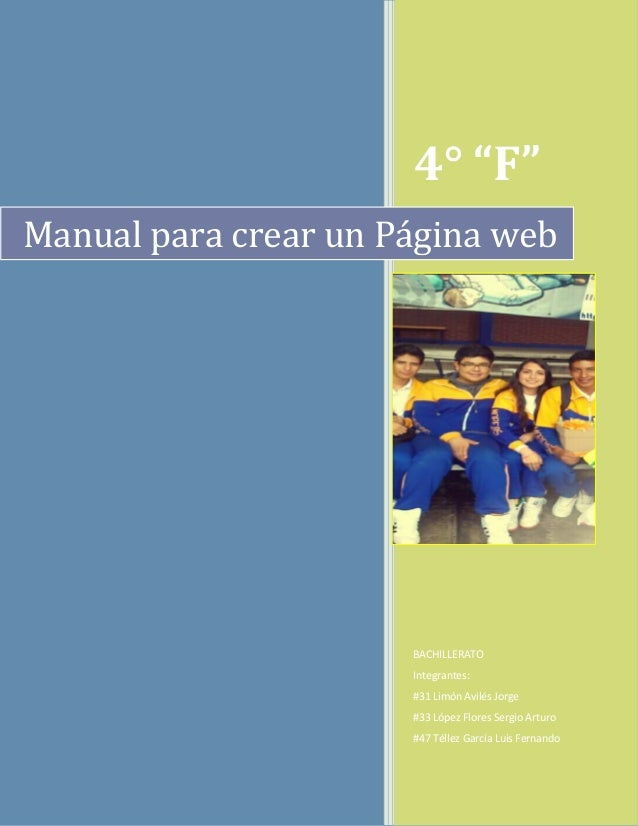 """4° """"F"""" Manual para crear un Página web  BACHILLERATO Integrantes: #31 Limón Avilés Jorge #33 López Flores Sergio Arturo #4..."""