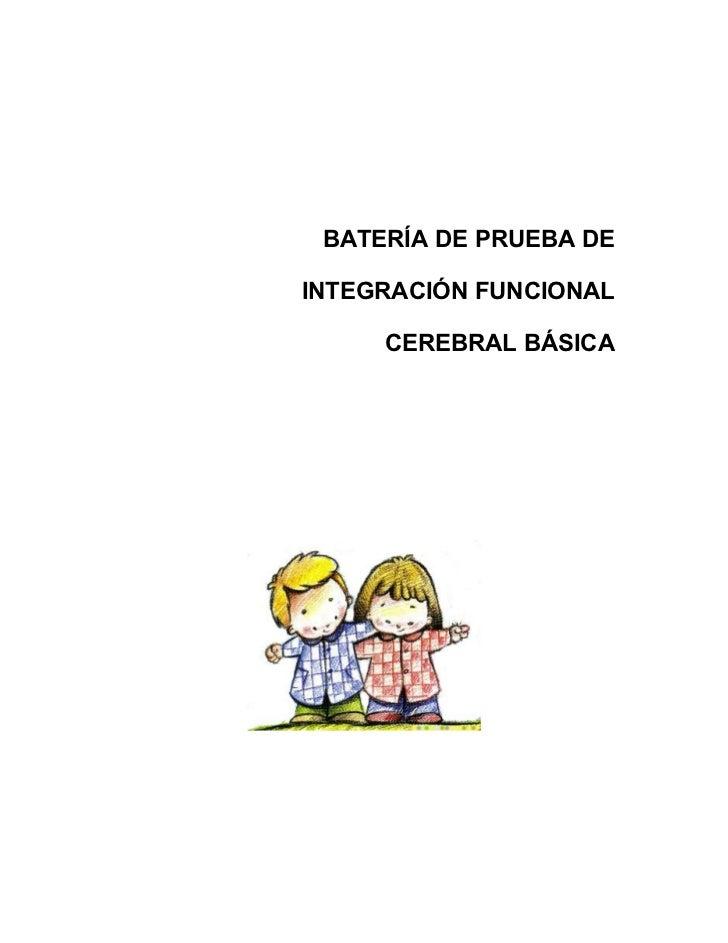 BATERÍA DE PRUEBA DEINTEGRACIÓN FUNCIONAL     CEREBRAL BÁSICA