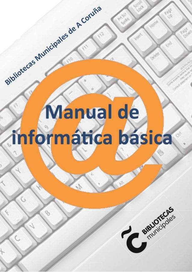 Bibliotecas Municipales - Ayuntamiento de A Coruña Manual de informática básica -1- Bibliotecas M unicipales de A Coruña
