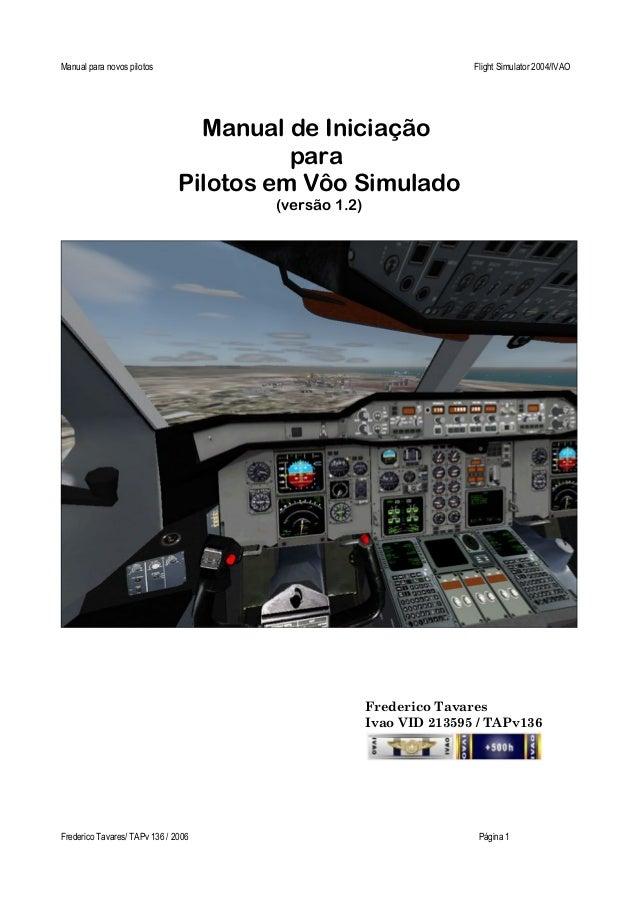 Manual para novos pilotos Flight Simulator 2004/IVAO Manual de Iniciação para Pilotos em Vôo Simulado (versão 1.2) Frederi...