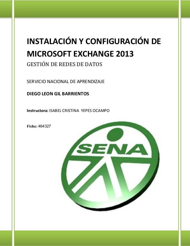INSTALACIÓN Y CONFIGURACIÓN DE MICROSOFT EXCHANGE 2013 GESTIÓN DE REDES DE DATOS SERVICIO NACIONAL DE APRENDIZAJE DIEGO LE...
