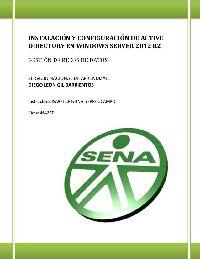 INSTALACIÓN Y CONFIGURACIÓN DE ACTIVE DIRECTORY EN WINDOWS SERVER 2012 R2 GESTIÓN DE REDES DE DATOS SERVICIO NACIONAL DE A...