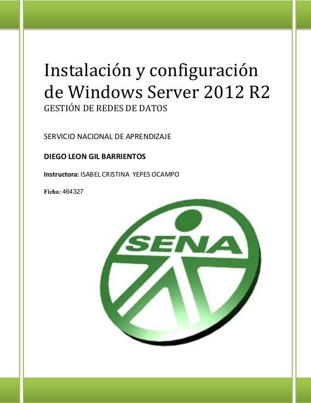 Instalación y configuración de Windows Server 2012 R2 GESTIÓN DE REDES DE DATOS SERVICIO NACIONAL DE APRENDIZAJE DIEGO LEO...