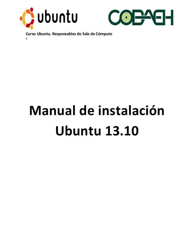 Curso Ubuntu. Responsables de Sala de Cómputo x Manual de instalación Ubuntu 13.10