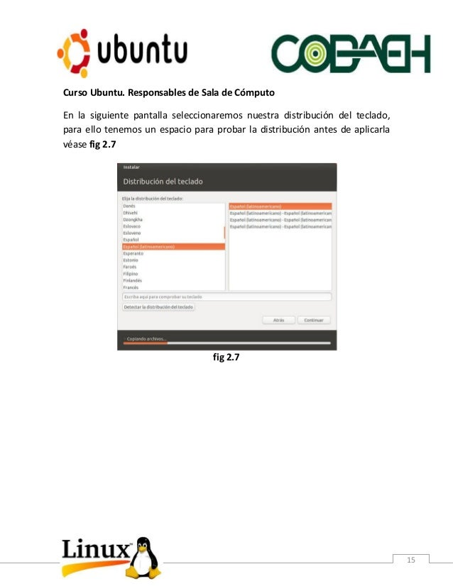 Curso Ubuntu. Responsables de Sala de Cómputo 15 En la siguiente pantalla seleccionaremos nuestra distribución del teclado...