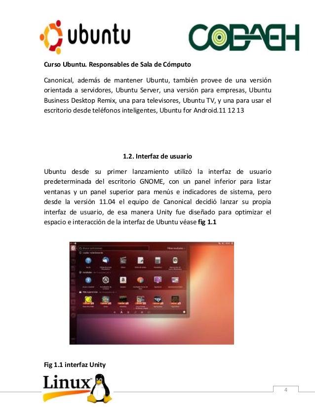 Curso Ubuntu. Responsables de Sala de Cómputo 4 Canonical, además de mantener Ubuntu, también provee de una versión orient...