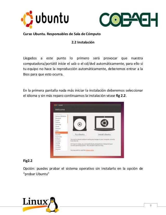 Curso Ubuntu. Responsables de Sala de Cómputo 9 2.2 Instalación Llegados a este punto lo primero será provocar que nuestra...