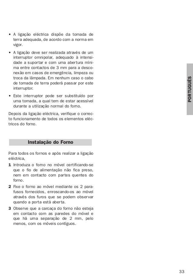 33 PORTUGUÉS • A ligação eléctrica dispõe da tomada de terra adequada, de acordo com a norma em vigor. • A ligação deve se...