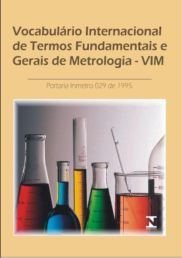 Vocabulário Internacional de Termos Fundamentais e Gerais de Metrologia - VIM Portaria Inmetro 029 de 1995.