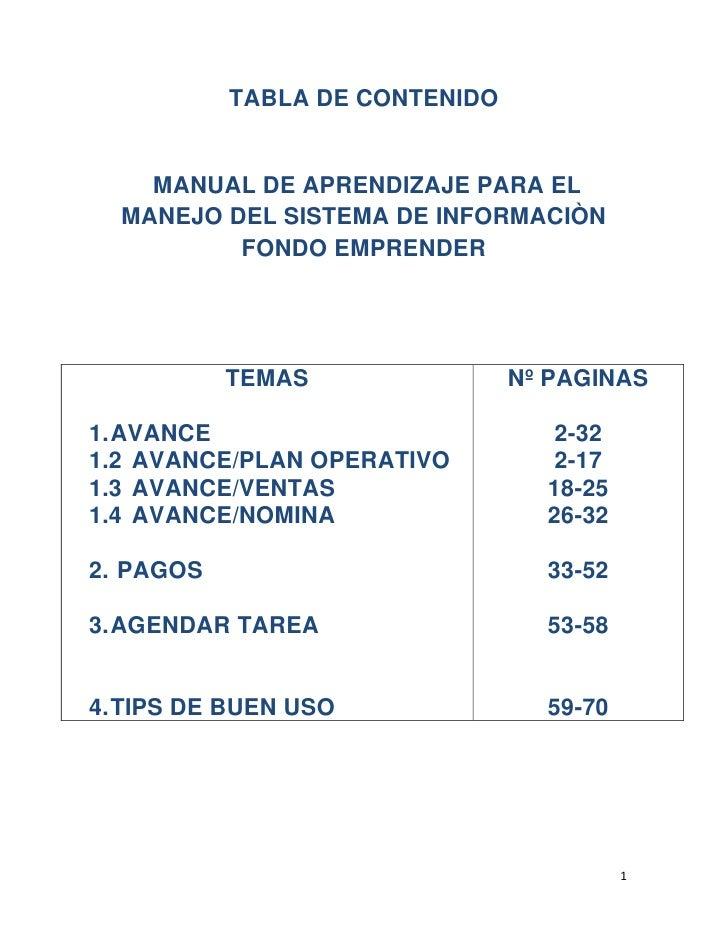 TABLA DE CONTENIDO<br /> MANUAL DE APRENDIZAJE PARA EL MANEJO DEL SISTEMA DE INFORMACIÒN FONDO EMPRENDER<br />TEMASAVANCEA...