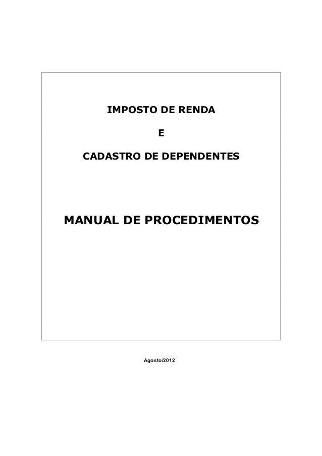 IMPOSTO DE RENDA E CADASTRO DE DEPENDENTES MANUAL DE PROCEDIMENTOS Agosto/2012
