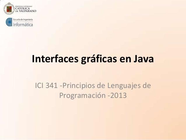 Interfaces gráficas en Java ICI 341 -Principios de Lenguajes de Programación -2013