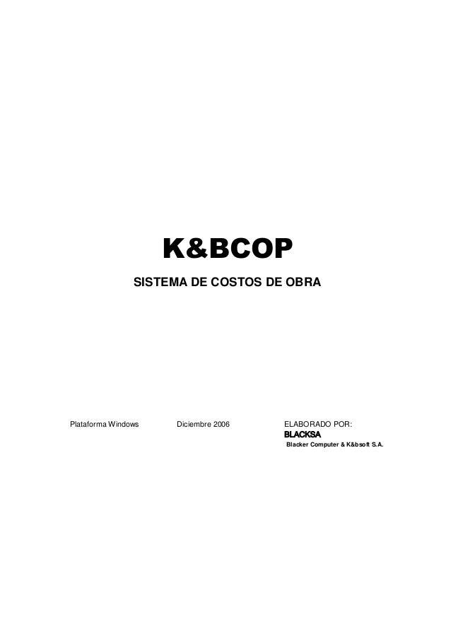 K&BCOP SISTEMA DE COSTOS DE OBRA Plataforma Windows Diciembre 2006 ELABORADO POR: BLACKSA Blacker Computer & K&bsoft S.A.