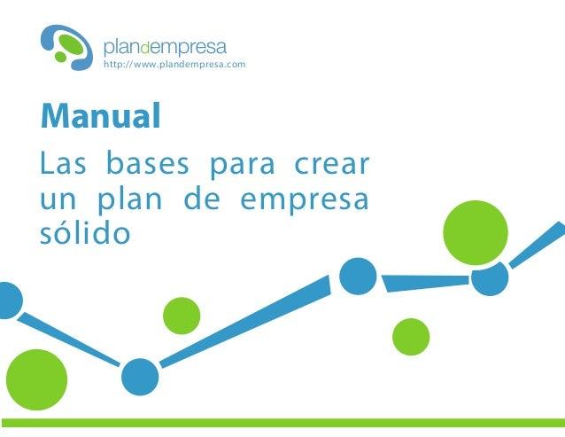 Las bases para crear un plan de empresa sólido Manual http://www.plandempresa.com