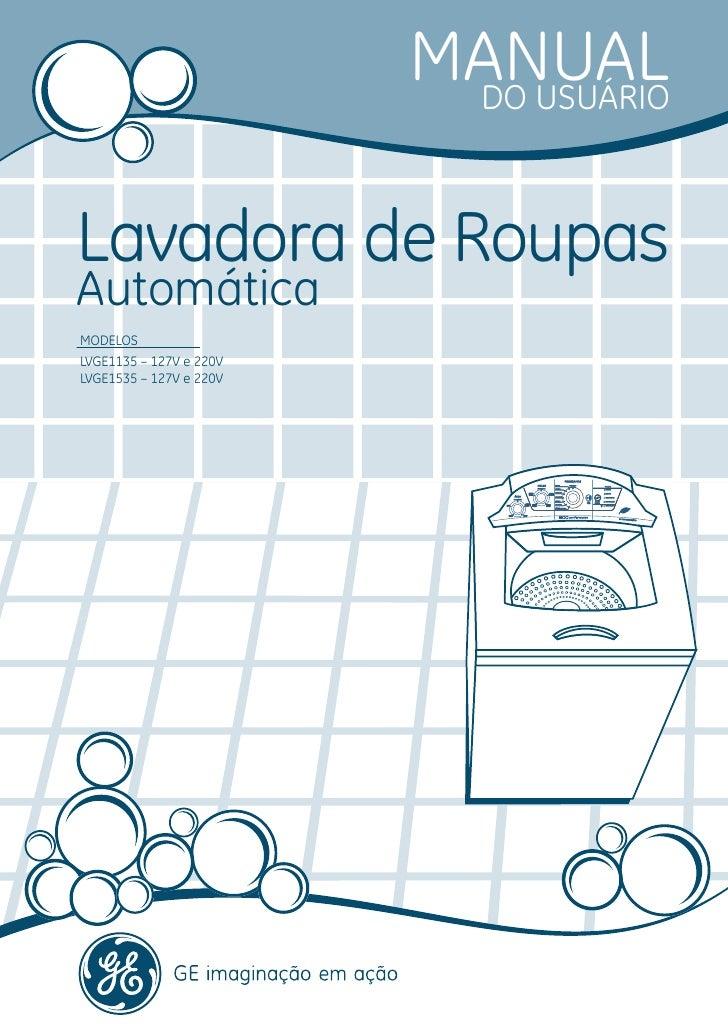 MANUAL                          DO USUÁRIOLavadora de RoupasAutomáticaMODELOSLVGE1135 – 127V e 220VLVGE1535 – 127V e 220V