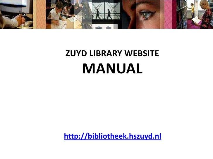 ZUYD LIBRARY WEBSITE<br />MANUAL<br />http://bibliotheek.hszuyd.nl<br />
