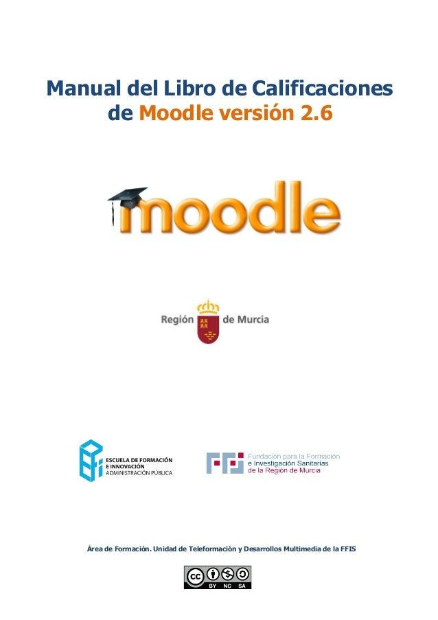 Manual del Libro de Calificaciones de Moodle versión 2.6 Área de Formación. Unidad de Teleformación y Desarrollos Multimed...