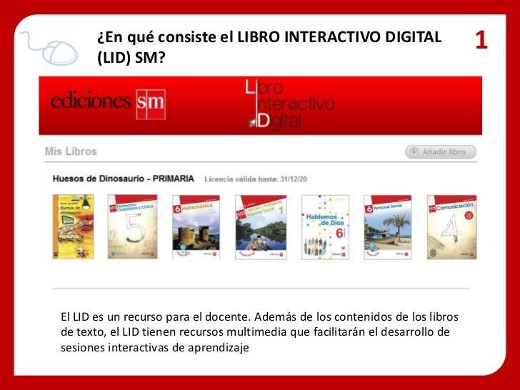 ¿En qué consiste el LIBRO INTERACTIVO DIGITAL       (LID) SM?                                                             ...