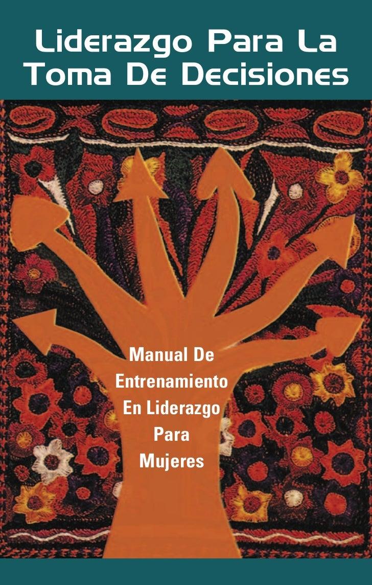 Liderazgo Para LaToma De Decisiones       Manual De     Entrenamiento      En Liderazgo          Para        Mujeres