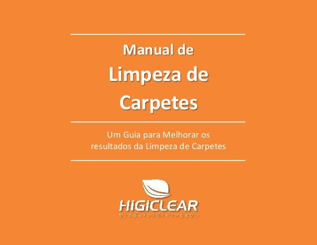 Manual de Limpeza de Carpetes Compartilhe 0www.higiclear.com.br - 0800 006 4747 Manual de Limpeza de Carpetes Um Guia para...
