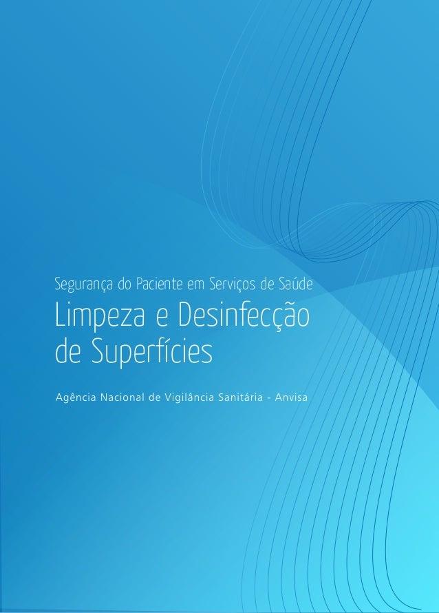 Segurança do Paciente em Serviços de Saúde  LIMPEZA E DESINFECÇÃO DE SUPERFÍCIES  Limpeza e Desinfecção de Super ícies  Se...