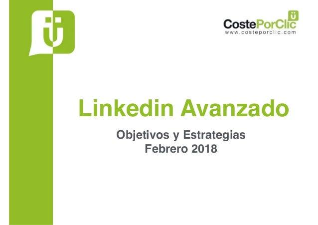 Linkedin Avanzado Objetivos y Estrategias  Febrero 2018