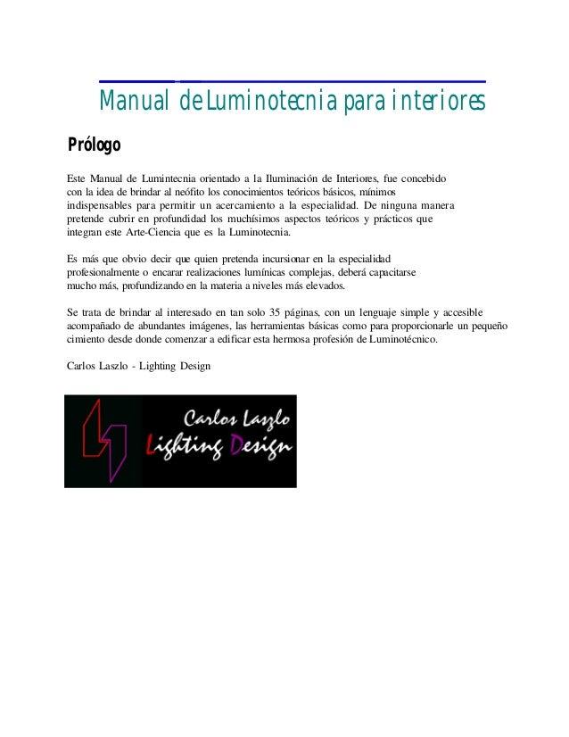 Manual de Luminotecnia para interiores Prólogo Este Manual de Lumintecnia orientado a la Iluminación de Interiores, fue co...