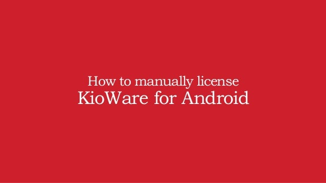 How to manually license KioWare for Android
