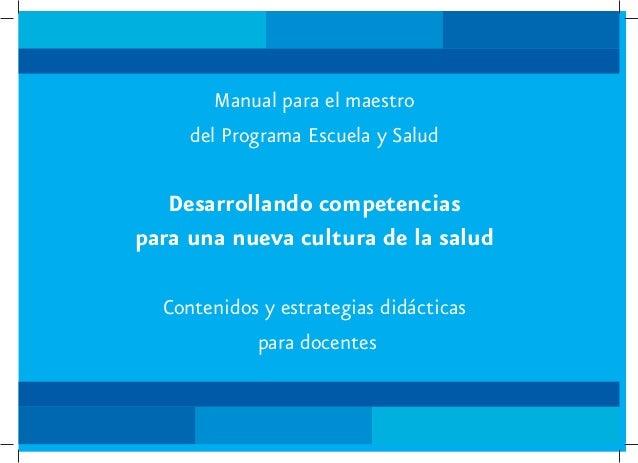 Manual para el maestro     del Programa Escuela y Salud   Desarrollando competenciaspara una nueva cultura de la salud  Co...