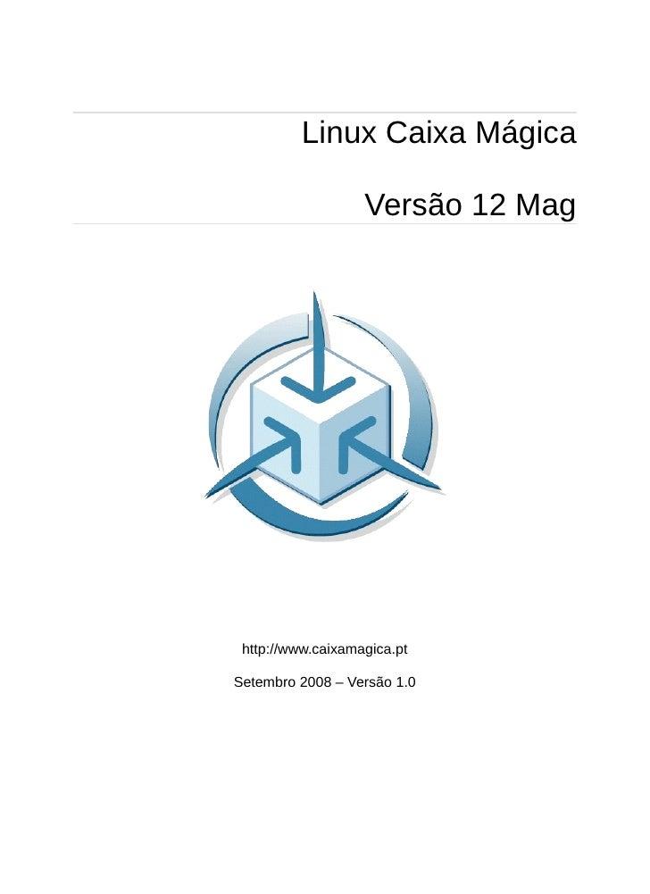 Linux Caixa Mágica                     Versão 12 Mag      http://www.caixamagica.pt  Setembro 2008 – Versão 1.0