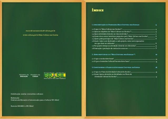 4 5O PROGRAMA MAIS CULTURA NAS ESCOLAS consiste eminiciativa interministerial firmada entre os Ministérios daCultura (MINC...