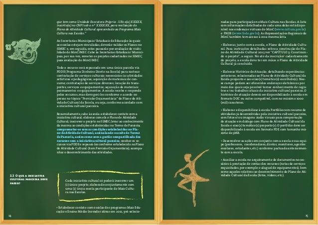 16 173. Construindo o Plano de AtividadeCultural da Escola3.1 O que é o Plano deAtividade Culturada Escola?A liberação dos...