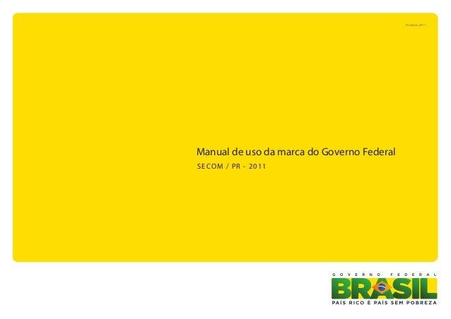 Fevereiro 2011Manual de uso da marca do Governo FederalSECOM / P R - 2011