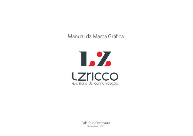 Manual da Marca Gráfica    zr cco escritório de comunicação      Fabrício Fontoura         Novembro l 2012