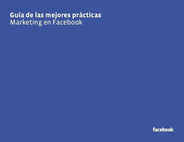 Guía de las mejores prácticas 1 Guía de las mejores prácticas Marketing en Facebook