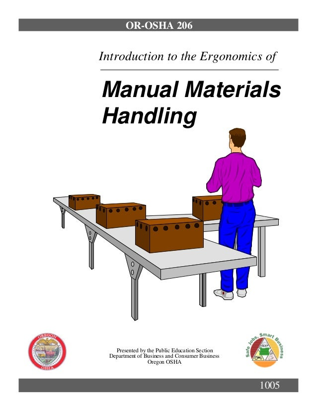 OR-OSHA 206Introduction to the Ergonomics ofManual MaterialsHandling   Presented by the Public Education Section Departmen...