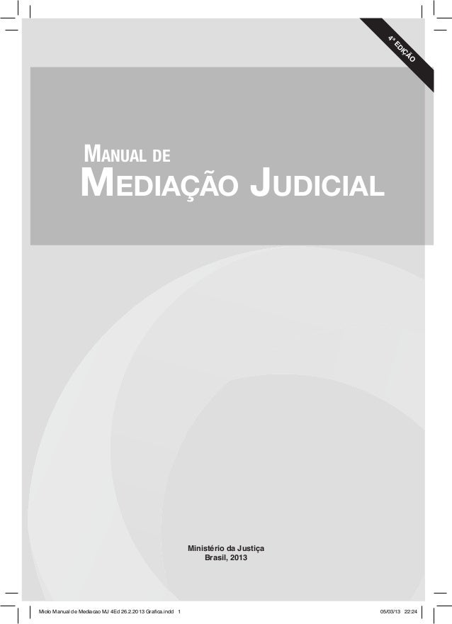 Ministério da Justiça Brasil, 2013 4ªED IÇ Ã O Mediação Judicial Manual de Miolo Manual de Mediacao MJ 4Ed 26.2.2013 Grafi...