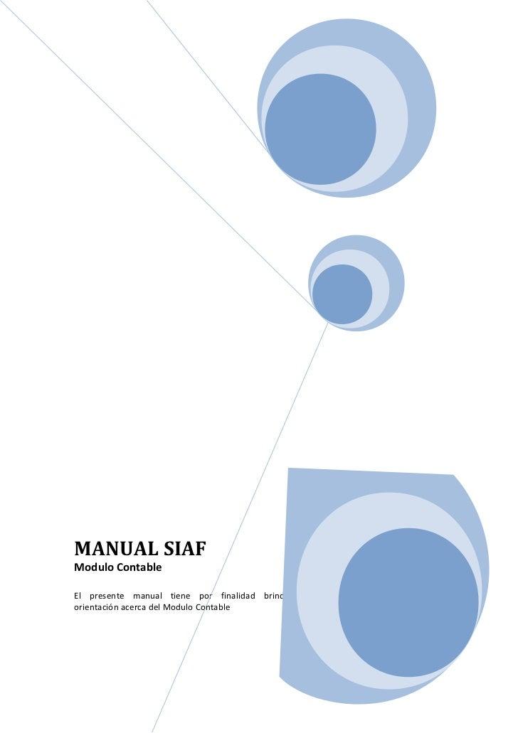 MANUAL SIAFModulo ContableEl presente manual tiene por finalidad brindarorientación acerca del Modulo Contable