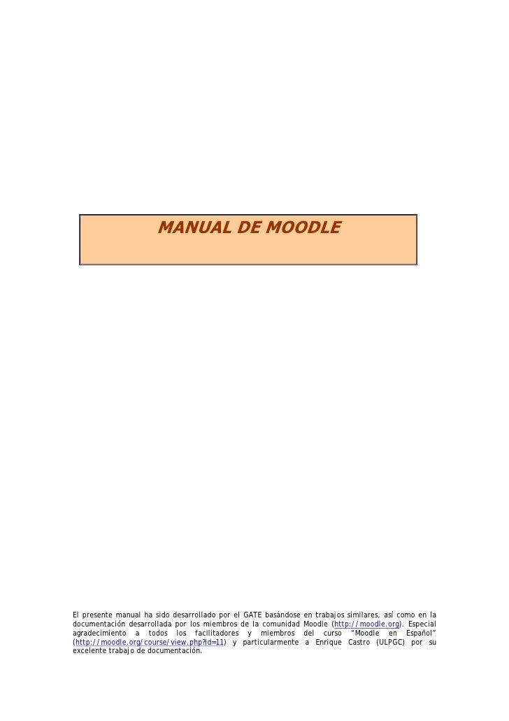 MANUAL DE MOODLEEl presente manual ha sido desarrollado por el GATE basándose   en trabajos similares, así como en ladocum...