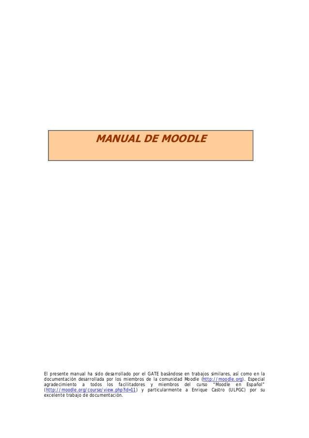MANUAL DE MOODLE El presente manual ha sido desarrollado por el GATE basándose en trabajos similares, así como en la docum...
