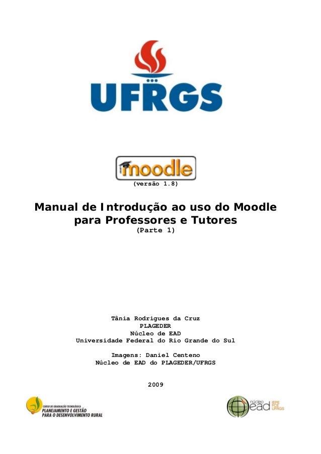 (versão 1.8)  Manual de Introdução ao uso do Moodle para Professores e Tutores (Parte 1)  Tânia Rodrigues da Cruz PLAGEDER...