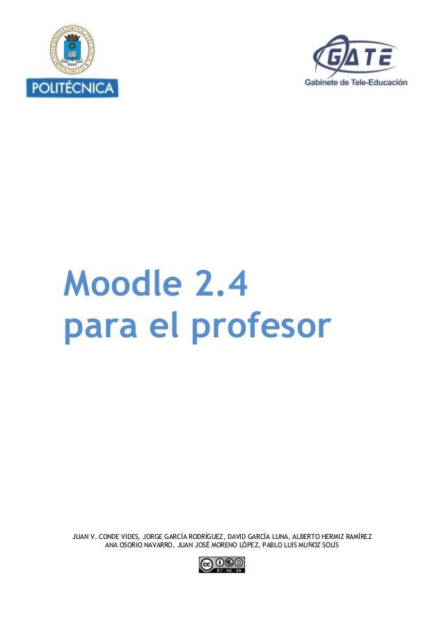 Moodle 2.4 para el profesor JUAN V. CONDE VIDES, JORGE GARCÍA RODRÍGUEZ, DAVID GARCÍA LUNA, ALBERTO HERMIZ RAMÍREZ ANA OSO...