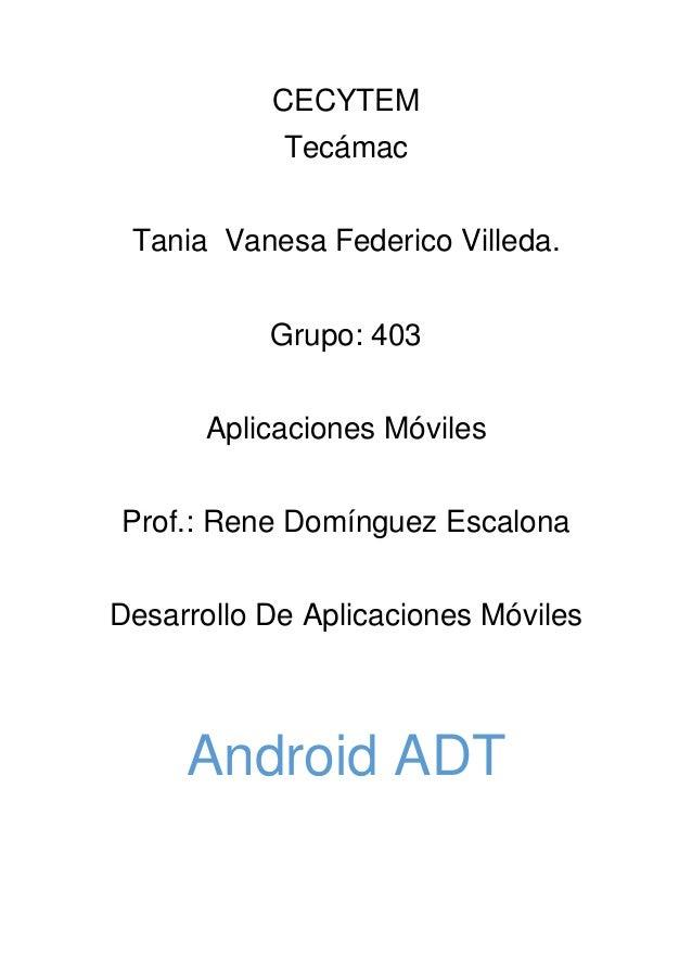 CECYTEM Tecámac Tania Vanesa Federico Villeda. Grupo: 403 Aplicaciones Móviles Prof.: Rene Domínguez Escalona Desarrollo D...