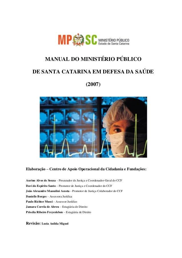 MANUAL DO MINISTÉRIO PÚBLICO DE SANTA CATARINA EM DEFESA DA SAÚDE (2007) Elaboração – Centro de Apoio Operacional da Cidad...